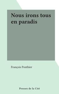 François Ponthier - Nous irons tous en paradis.