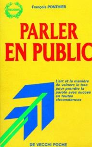François Ponthier - Parler en public - L'art et la manière de vaincre le trac pour prendre la parole avec succès en toutes circonstances.