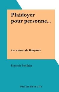 François Ponthier - Plaidoyer pour personne... - Les ruines de Babylone.