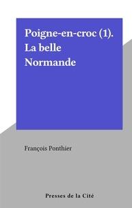 François Ponthier - Poigne-en-croc (1). La belle Normande.