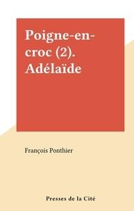 François Ponthier - Poigne-en-croc (2). Adélaïde.