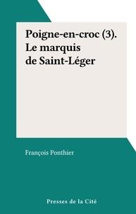 François Ponthier - Poigne-en-croc (3). Le marquis de Saint-Léger.