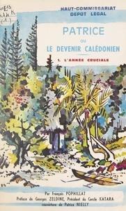 François Pophillat et Georges Zeldine - Patrice ou le devenir calédonien (1). L'année cruciale.