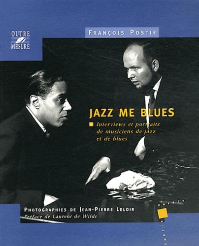 Jazz me blues. Interviews et portraits de musiciens de jazz et de blues 2e édition revue et corrigée