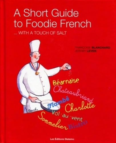François Pouch et Jeremy Leven - A Short Guide to Foodie French - With a Touch of Salt.