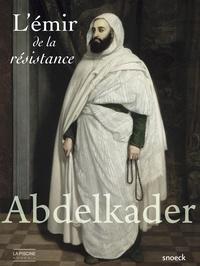 François Pouillon - Abdelkader - L'émir de la résistance.