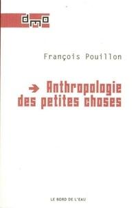François Pouillon - Anthropologie des petites choses.