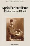 François Pouillon et Jean-Claude Vatin - Après l'orientalisme - L'Orient créé par l'Orient.