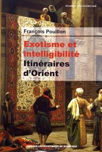 François Pouillon - Exotisme et intelligibilité - Itinéraires d'Orient.