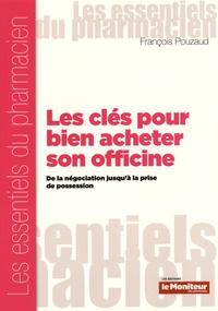 François Pouzaud - Les clés pour bien acheter son officine - De la négociation jusqu'à la prise de possession.