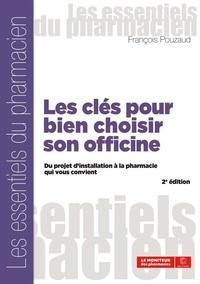 François Pouzaud - Les clés pour bien choisir son officine - Du projet d'installation à la pharmacie qui vous convient.