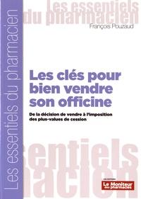 François Pouzaud - Les clés pour bien vendre son officine - De la décision de vendre à l'imposition des plus-values de cession.