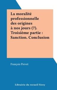 François Prevet - La moralité professionnelle des origines à nos jours (7). Troisième partie : Sanction. Conclusion.