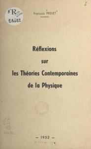 François Prevet - Réflexions sur les théories contemporaines de la physique.