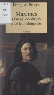 François Proust - Maximes - À l'usage des dirigés et de leurs dirigeants.