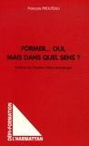 François Prouteau - Former... Oui, mais dans quel sens ? - Récits et analyses du parcours d'anciens étudiants du CIRFA-OPEN.