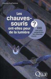 François Prud'homme - Les chauves-souris ont-elles peur de la lumière ? - 100 clés pour comprendre les chauves-souris.