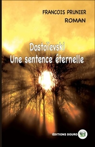 François Prunier - Dostoïevski - Une Sentence Éternelle.