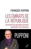 François Pupponi - Les Emirats de la République - Comment les islamistes prennent possession de la banlieue.