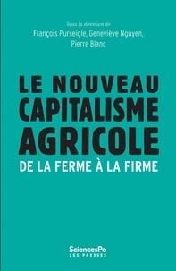 François Purseigle et Geneviève Nguyen - Le nouveau capitalisme agricole - De la ferme à la firme.