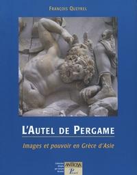 François Queyrel - L'Autel de Pergame - Images et pouvoir en Grèce d'Asie.