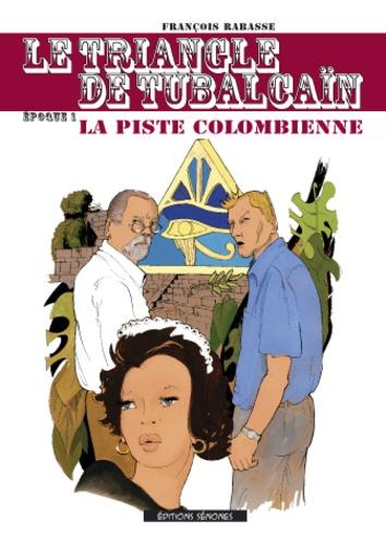 François Rabasse - Le triangle de Tubalcain - Tome 1, La piste colombienne.