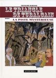 François Rabasse - Le triangle de Tubalcain - Tome 3, La piste mystérieuse.