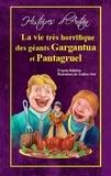 François Rabelais et Gaëtan Noir - La vie très horrifique des géants Gargantua et Pantagruel.