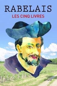 François Rabelais - Les cinq livres - Gargantua ; Pantagruel ; Troisième Livre ; Quatrième Livre ; Cinquième Livre ; Suivis de la Pantagruéline ; Procastination.