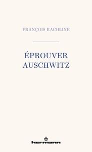 Epub books téléchargement gratuit uk Eprouver Auschwitz 9791037002723 par François Rachline (French Edition)