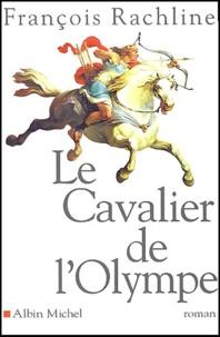 François Rachline - Le cavalier de l'Olympe.