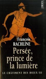 François Rachline - Le Châtiment des dieux Tome 3 : Persée, prince de lumière.