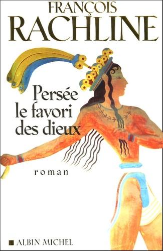 François Rachline - Persée, le favori des dieux.