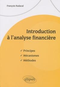 Introduction à l'analyse financière- Principes, mécanismes, méthodes - François Radacal |