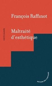 François Raffinot - Maltraité d'esthétique.