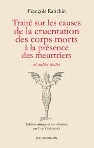 François Ranchin - Traité sur les causes de la cruentation des corps morts à la présence des meurtriers - Et autres textes, 1640.