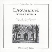 François Rancillac - L'Aquarium, d'hier à demain.