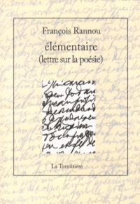 François Rannou - Elémentaire (lettre sur la poésie).