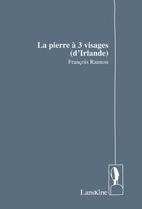 François Rannou - La pierre à 3 visages (d'Irlande).