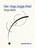 François Rastier - Créer : Image, Langage, Virtuel.