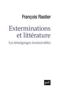 Téléchargez gratuitement le livre pdf Exterminations et littérature  - Témoignages inconcevables RTF ePub par François Rastier 9782130818946