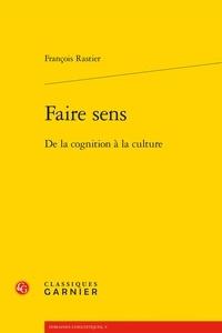 François Rastier - Faire sens - De la cognition à la culture.