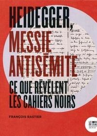 François Rastier - Heidegger, messie antisémite - Ce que révèlent les Cahiers noirs.