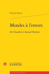 François Rastier - Mondes à l'envers - De Chamfort à Samuel Beckett.