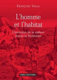 François Raymond Valla - L'homme et l'habitat - L'invention de la maison durant la préhistoire.