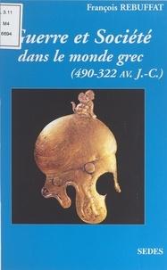 François Rebuffat et Olivier Picard - Guerre et société dans le monde grec (490-322 av. J.-C.).