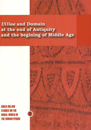 François Réchin - Villae and Domain at the end of Antiquity and the begining of Middle Age - How do rural societies respond to their changing times ?.