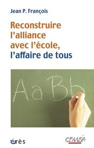 François - Reconstruire l'alliance avec l'école, l'affaire de tous.