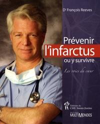 Prévenir l'infarctus ou y survivre- Les voies du coeur - François Reeves |