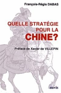 François-Régis Dabas - Quelle stratégie pour la Chine ?.